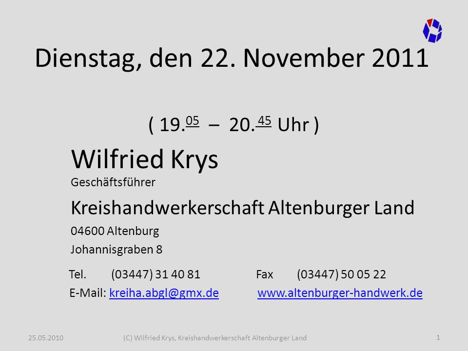 25.05.2010(C) Wilfried Krys, Kreishandwerkerschaft Altenburger Land Dienstag, den 22. November 2011 ( 19. 05 – 20. 45 Uhr ) Wilfried Krys Geschäftsfüh