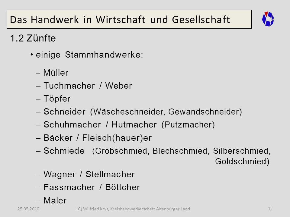 25.05.2010(C) Wilfried Krys, Kreishandwerkerschaft Altenburger Land 12 Das Handwerk in Wirtschaft und Gesellschaft 1.2 Zünfte einige Stammhandwerke: M