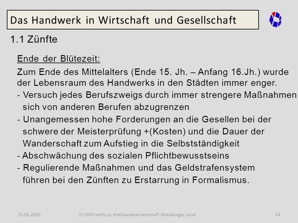 25.05.2010(C) Wilfried Krys, Kreishandwerkerschaft Altenburger Land 14 Das Handwerk in Wirtschaft und Gesellschaft 1.1 Zünfte Ende der Blütezeit: Zum