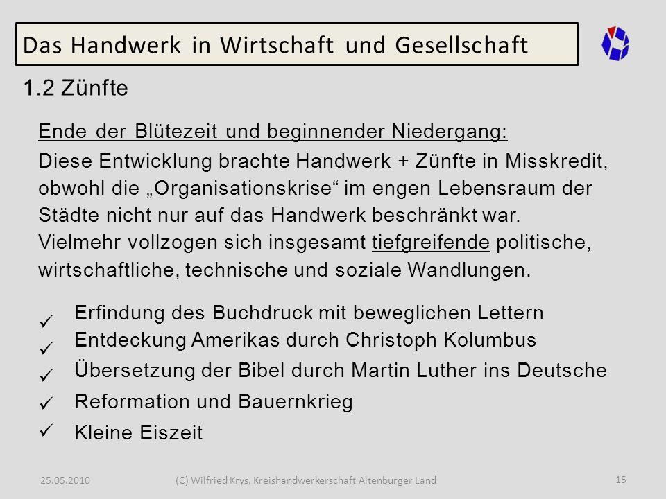 25.05.2010(C) Wilfried Krys, Kreishandwerkerschaft Altenburger Land 15 Das Handwerk in Wirtschaft und Gesellschaft 1.2 Zünfte Ende der Blütezeit : Die