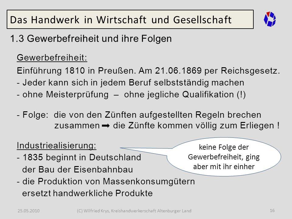 25.05.2010(C) Wilfried Krys, Kreishandwerkerschaft Altenburger Land 16 Das Handwerk in Wirtschaft und Gesellschaft 1.3 Gewerbefreiheit und ihre Folgen