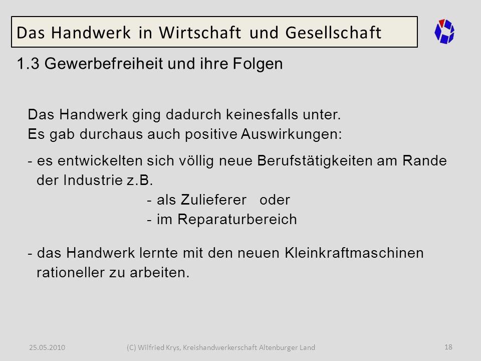 25.05.2010(C) Wilfried Krys, Kreishandwerkerschaft Altenburger Land 18 Das Handwerk in Wirtschaft und Gesellschaft 1.3 Gewerbefreiheit und ihre Folgen
