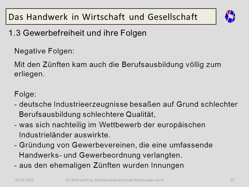 25.05.2010(C) Wilfried Krys, Kreishandwerkerschaft Altenburger Land 19 Das Handwerk in Wirtschaft und Gesellschaft 1.3 Gewerbefreiheit und ihre Folgen