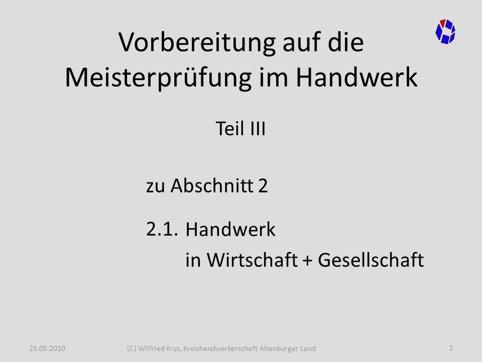 25.05.2010(C) Wilfried Krys, Kreishandwerkerschaft Altenburger Land Vorbereitung auf die Meisterprüfung im Handwerk Teil III zu Abschnitt 2 2.1. Handw