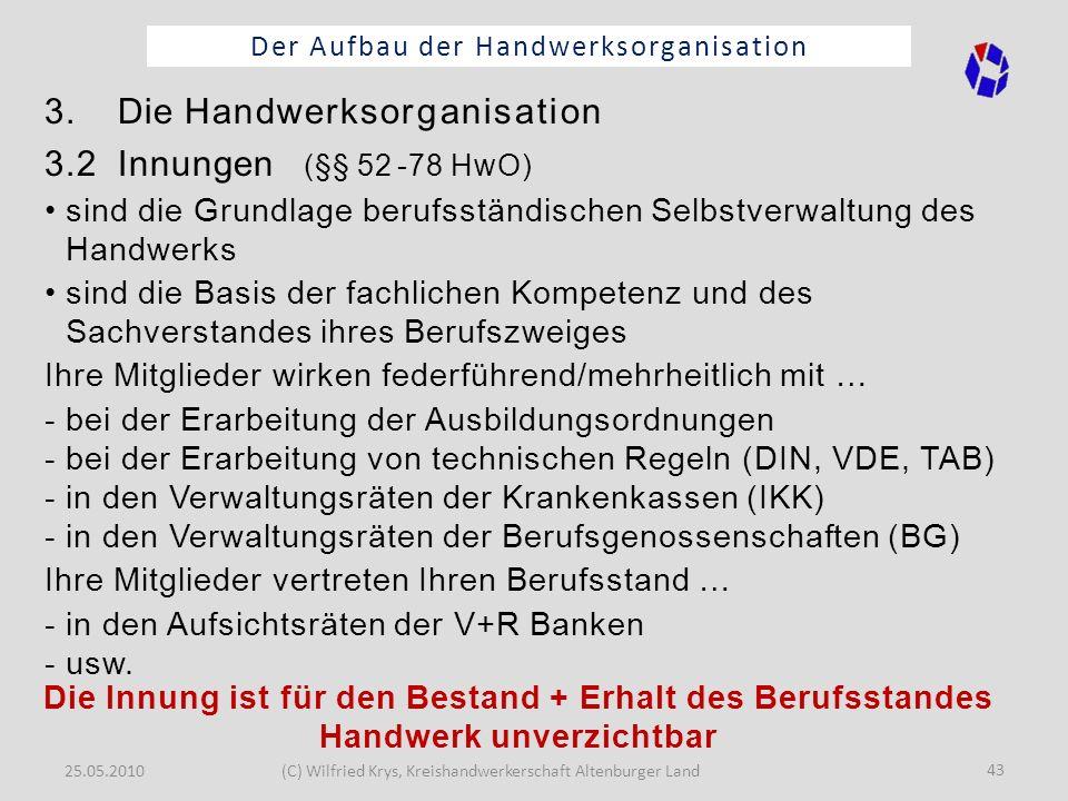 25.05.2010(C) Wilfried Krys, Kreishandwerkerschaft Altenburger Land 43 Der Aufbau der Handwerksorganisation 3. Die Handwerksorganisation 3.2 Innungen
