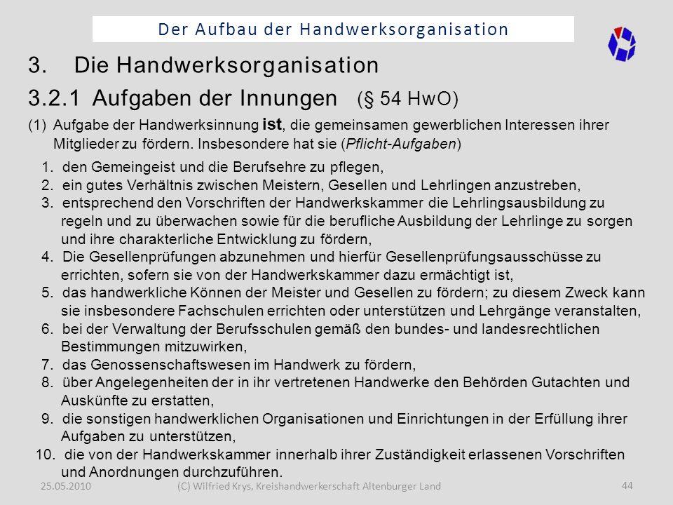 25.05.2010(C) Wilfried Krys, Kreishandwerkerschaft Altenburger Land 44 Der Aufbau der Handwerksorganisation 3. Die Handwerksorganisation 3.2.1 Aufgabe