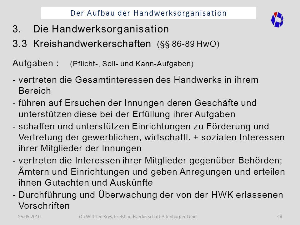25.05.2010(C) Wilfried Krys, Kreishandwerkerschaft Altenburger Land 48 Der Aufbau der Handwerksorganisation 3. Die Handwerksorganisation 3.3 Kreishand