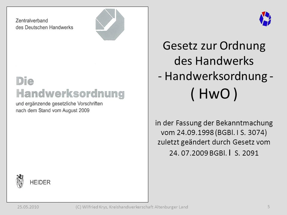 25.05.2010(C) Wilfried Krys, Kreishandwerkerschaft Altenburger Land 5 Gesetz zur Ordnung des Handwerks - Handwerksordnung - ( HwO ) in der Fassung der
