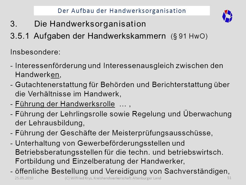25.05.2010(C) Wilfried Krys, Kreishandwerkerschaft Altenburger Land 51 Der Aufbau der Handwerksorganisation 3. Die Handwerksorganisation 3.5.1 Aufgabe