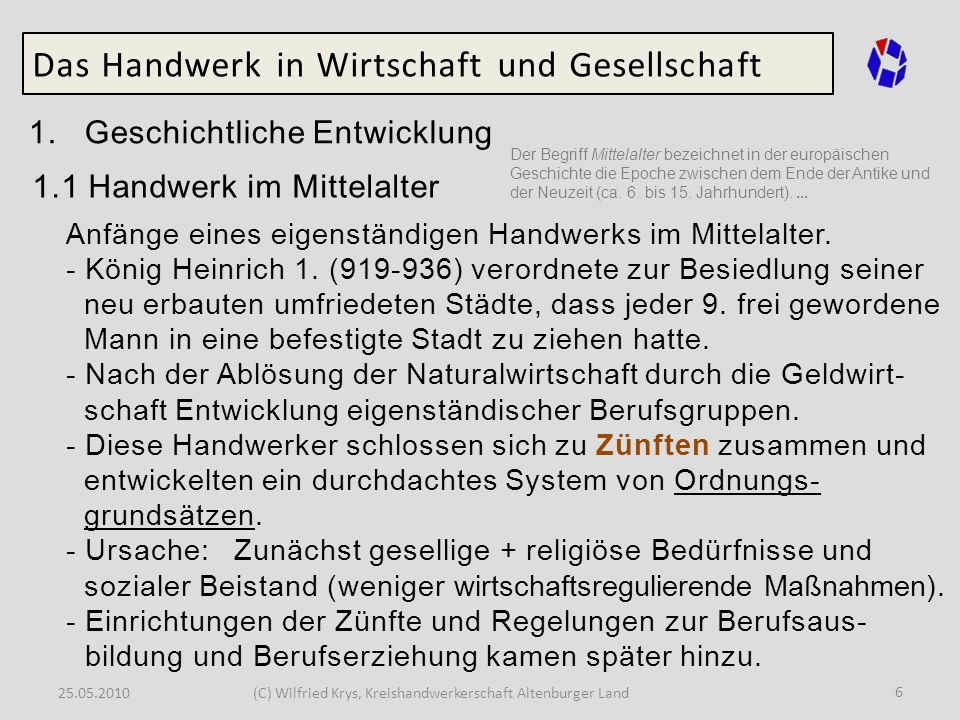 25.05.2010(C) Wilfried Krys, Kreishandwerkerschaft Altenburger Land 7 Das Handwerk in Wirtschaft und Gesellschaft 1.2 Zünfte waren im mittelalterlichen Sozialgefüge das beste Instrument einer eigenverantwortlichen Selbstverwaltung.