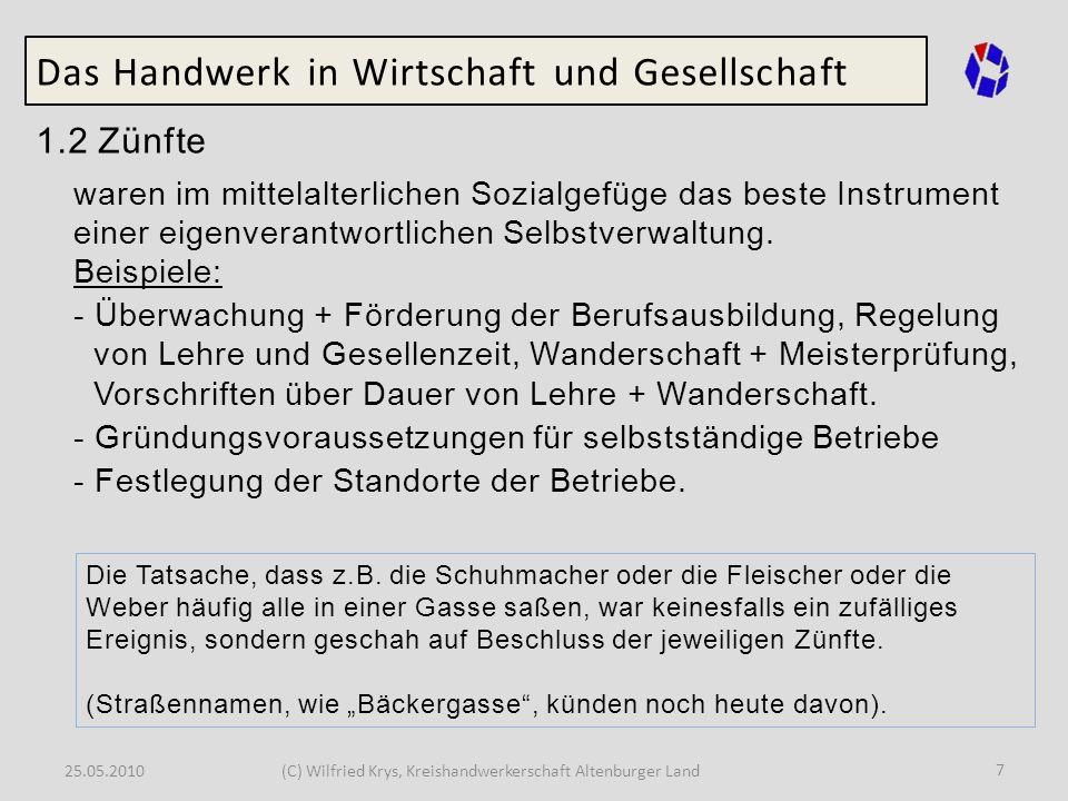 25.05.2010(C) Wilfried Krys, Kreishandwerkerschaft Altenburger Land 8 Das Handwerk in Wirtschaft und Gesellschaft 1.2 Zünfte Nach mittelalterlicher Vorstellung sollten keine gravierenden Unterschiede bei den Betriebsinhabern bestehen.