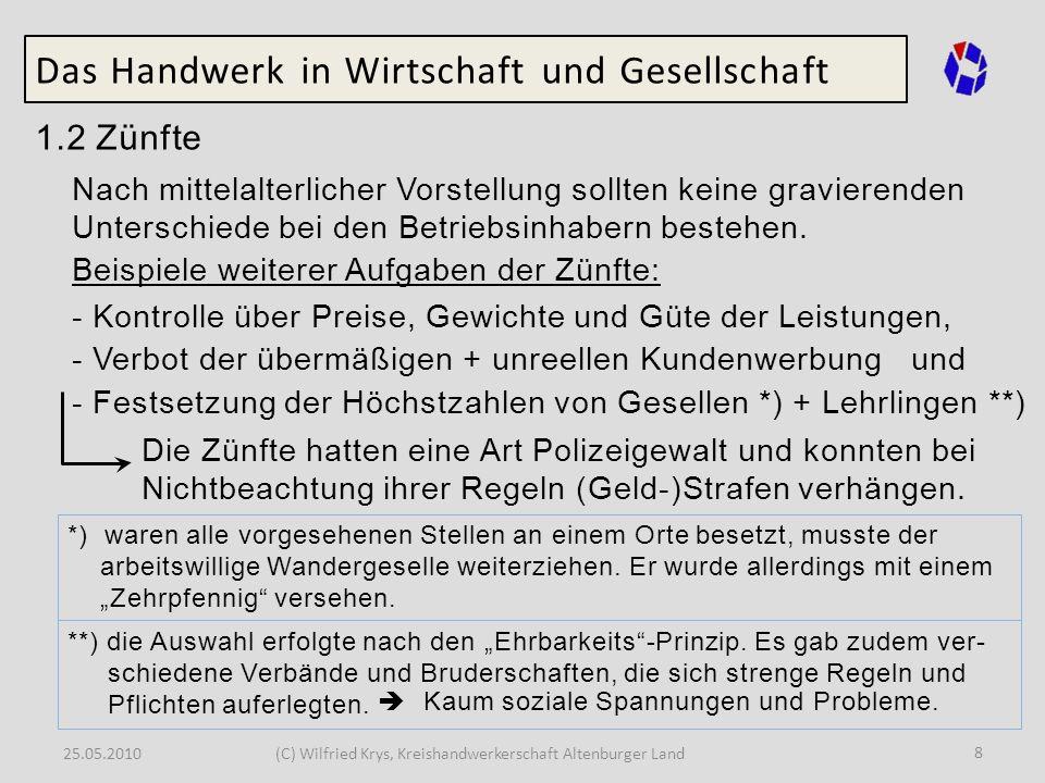25.05.2010(C) Wilfried Krys, Kreishandwerkerschaft Altenburger Land 9 Das Handwerk in Wirtschaft und Gesellschaft 1.2 Zünfte Blütezeit: - Aufgliederung der Stammhandwerke in immer weitere spezialisierte Berufstätigkeiten um 1300 - im 14.
