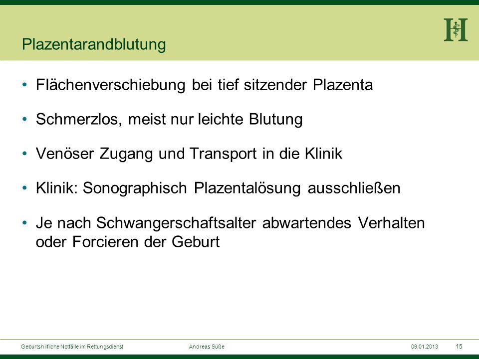 14 Geburtshilfliche Notfälle im Rettungsdienst Andreas Süße09.01.2013 Blutungen in der Spätschwangerschaft Plazentarandblutung Vorzeitige Plazentalösu