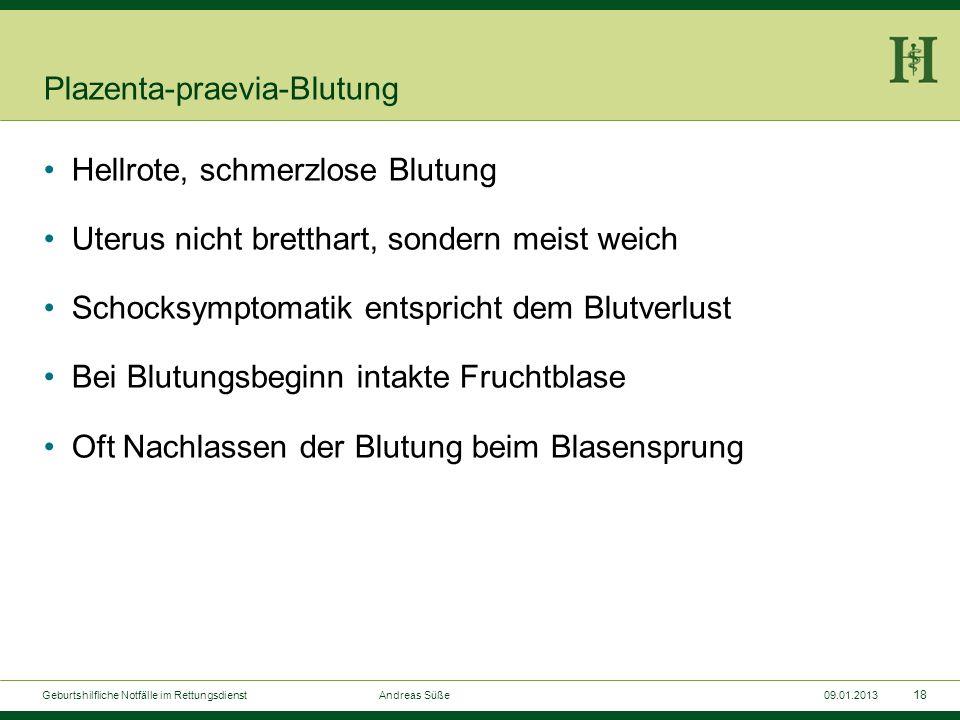 17 Geburtshilfliche Notfälle im Rettungsdienst Andreas Süße09.01.2013 Plazenta praevia normal marginalis 50 % partialis 30 % totalis20 %