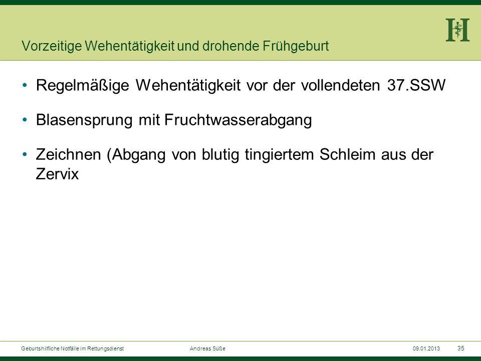 34 Geburtshilfliche Notfälle im Rettungsdienst Andreas Süße09.01.2013 Armvorfall Arm vor der Vulva zu sehen Bei Querlage nach Blasensprung Linksseiten