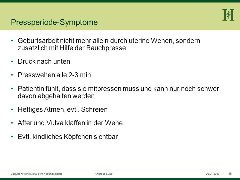 45 Geburtshilfliche Notfälle im Rettungsdienst Andreas Süße09.01.2013 Eröffnungsperiode-Maßnahmen i.v.- Zugang mit Infusion Ggf. Schmerzlinderung z.B.