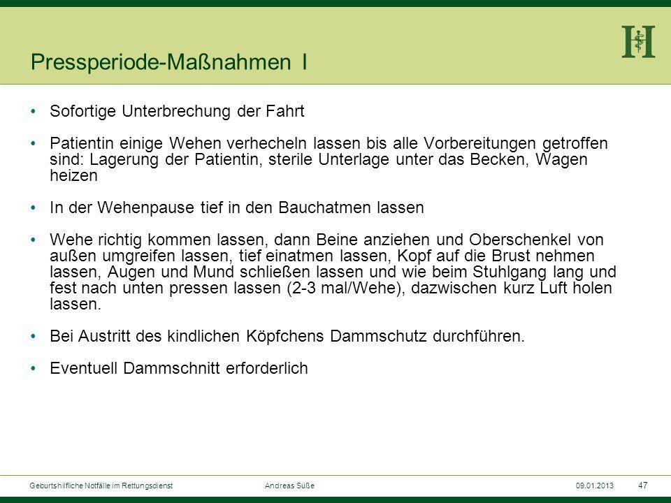 46 Geburtshilfliche Notfälle im Rettungsdienst Andreas Süße09.01.2013 Pressperiode-Symptome Geburtsarbeit nicht mehr allein durch uterine Wehen, sonde