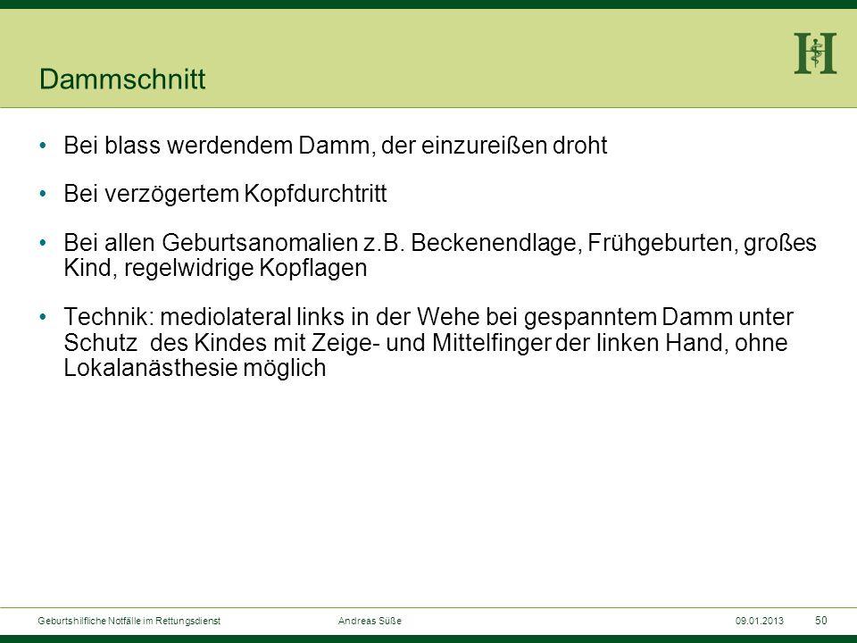 49 Geburtshilfliche Notfälle im Rettungsdienst Andreas Süße09.01.2013 Dammschutz Linke Hand auf das kindliche Köpfchen legen Mit der rechten Hand ein