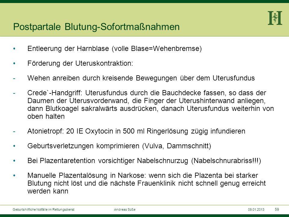 58 Geburtshilfliche Notfälle im Rettungsdienst Andreas Süße09.01.2013 Postpartale Blutung-Ursachen Verletzungen der Geburtswege: Uterusruptur, Zervixr