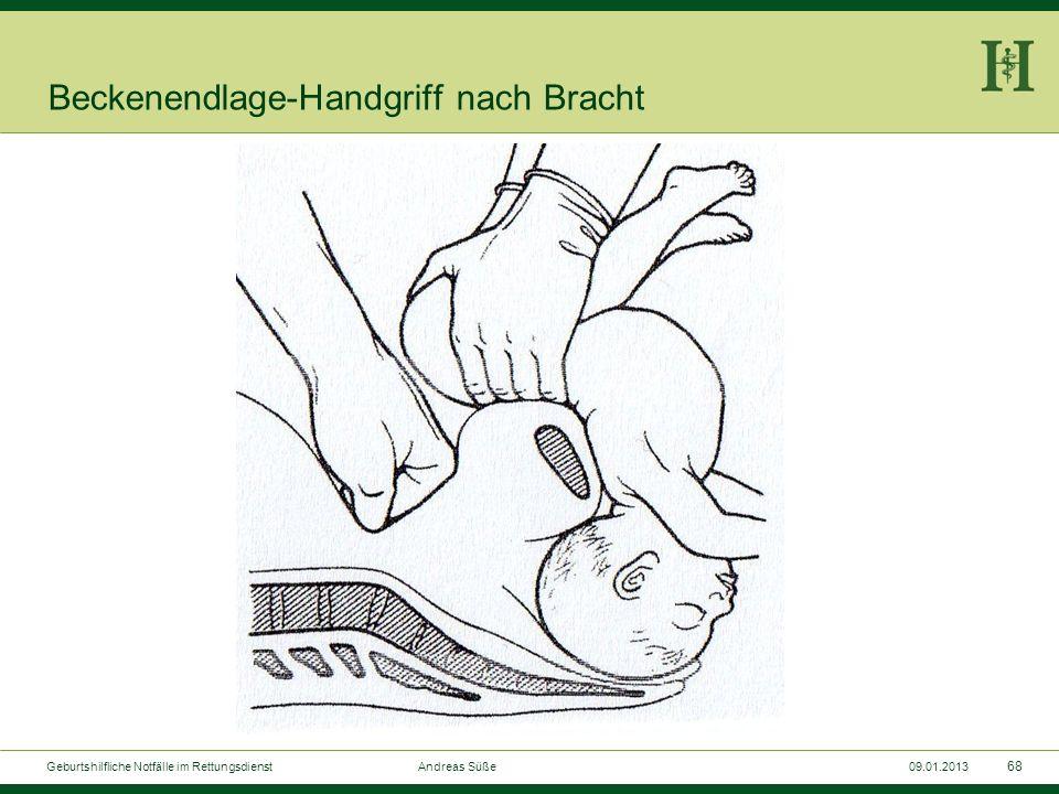 67 Geburtshilfliche Notfälle im Rettungsdienst Andreas Süße09.01.2013 Beckenendlage-Handgriff nach Bracht
