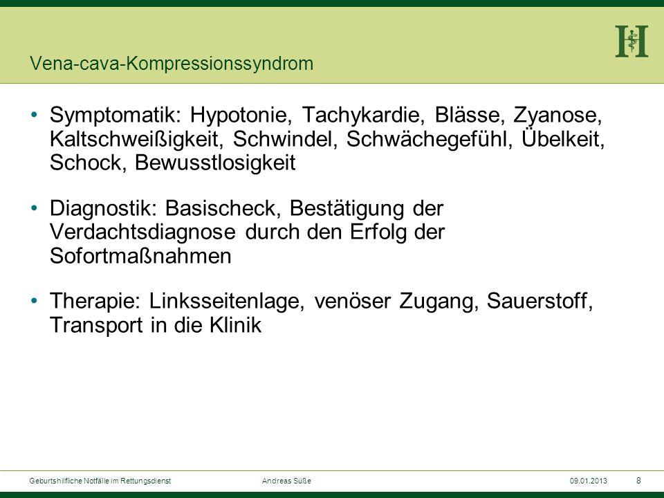 7 Geburtshilfliche Notfälle im Rettungsdienst Andreas Süße09.01.2013 Vena-cava-Kompressionssyndrom Kompression der V. cava inf. durch den schwangeren