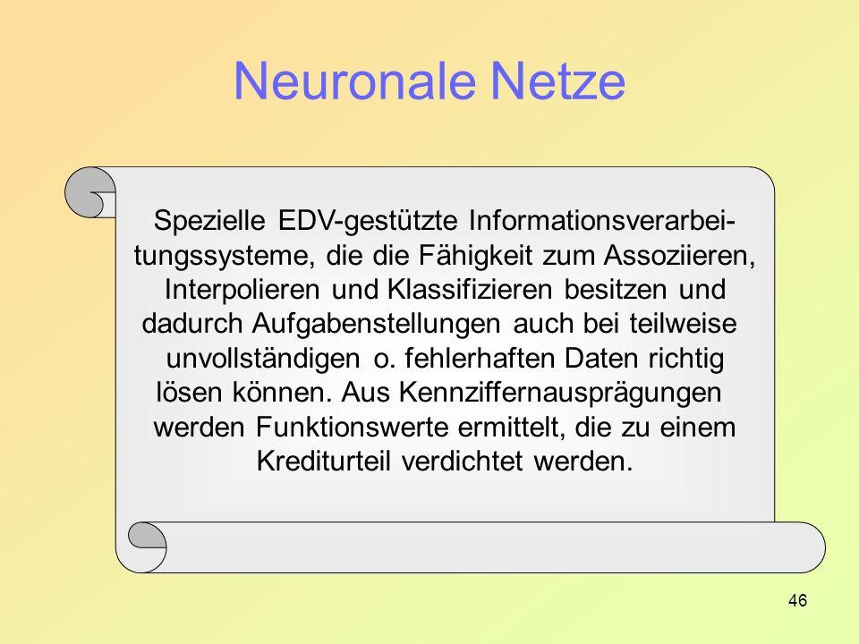 46 Neuronale Netze Spezielle EDV-gestützte Informationsverarbei- tungssysteme, die die Fähigkeit zum Assoziieren, Interpolieren und Klassifizieren besitzen und dadurch Aufgabenstellungen auch bei teilweise unvollständigen o.