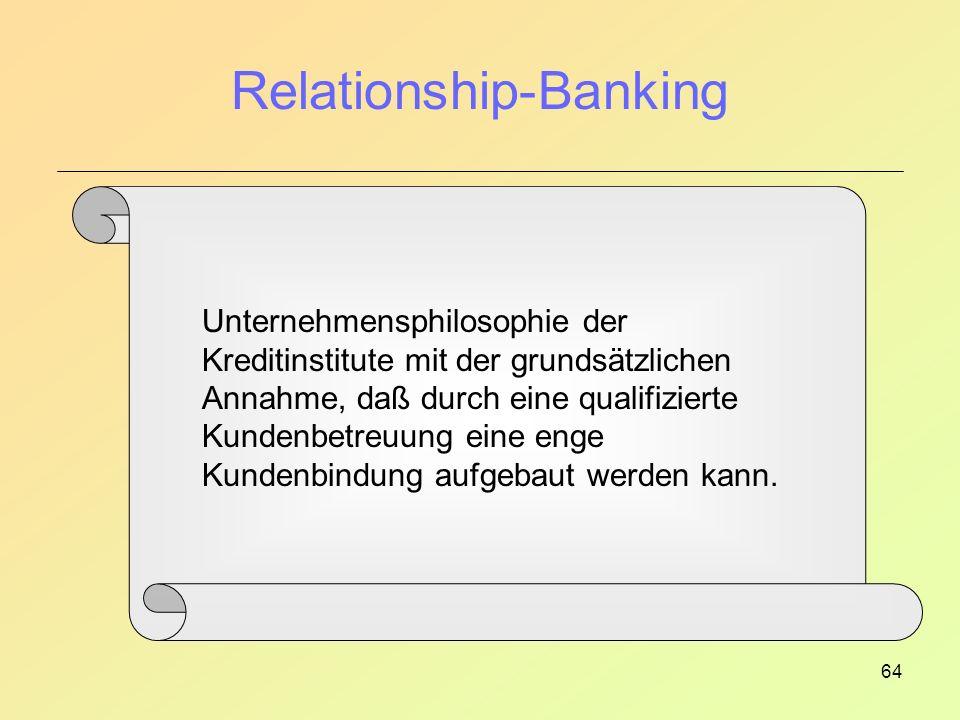 64 Relationship-Banking Unternehmensphilosophie der Kreditinstitute mit der grundsätzlichen Annahme, daß durch eine qualifizierte Kundenbetreuung eine enge Kundenbindung aufgebaut werden kann.