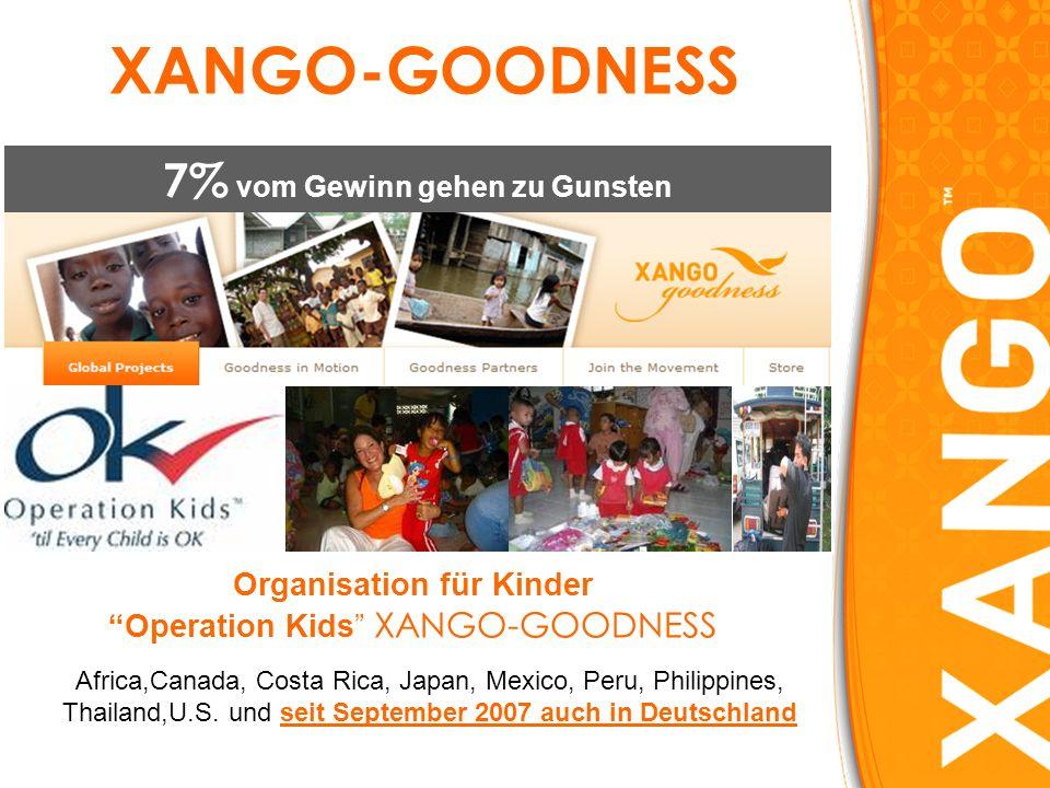 7% vom Gewinn gehen zu Gunsten XANGO-GOODNESS Organisation für Kinder Operation Kids XANGO-GOODNESS Africa,Canada, Costa Rica, Japan, Mexico, Peru, Philippines, Thailand,U.S.