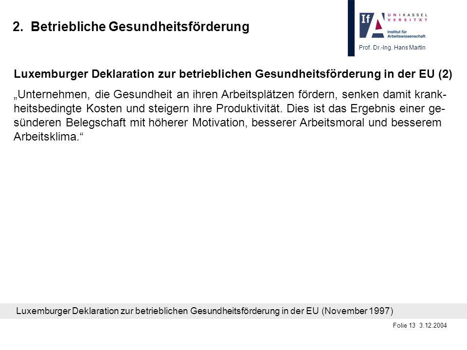 Prof. Dr.-Ing. Hans Martin Folie 13 3.12.2004 2. Betriebliche Gesundheitsförderung Luxemburger Deklaration zur betrieblichen Gesundheitsförderung in d