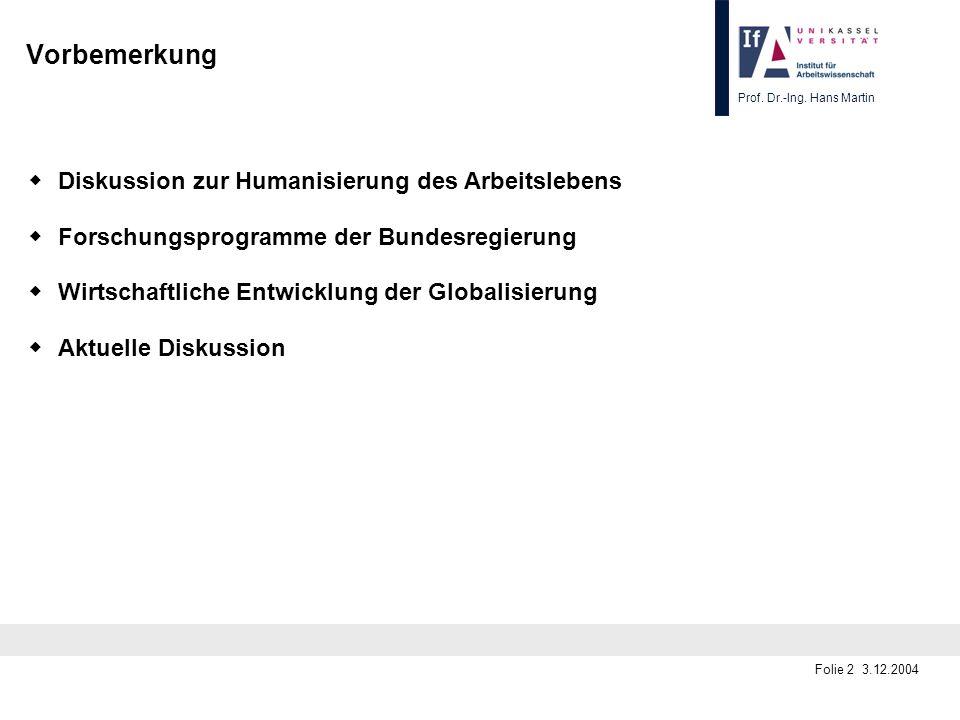 Prof. Dr.-Ing. Hans Martin Folie 2 3.12.2004 Vorbemerkung Diskussion zur Humanisierung des Arbeitslebens Forschungsprogramme der Bundesregierung Wirts