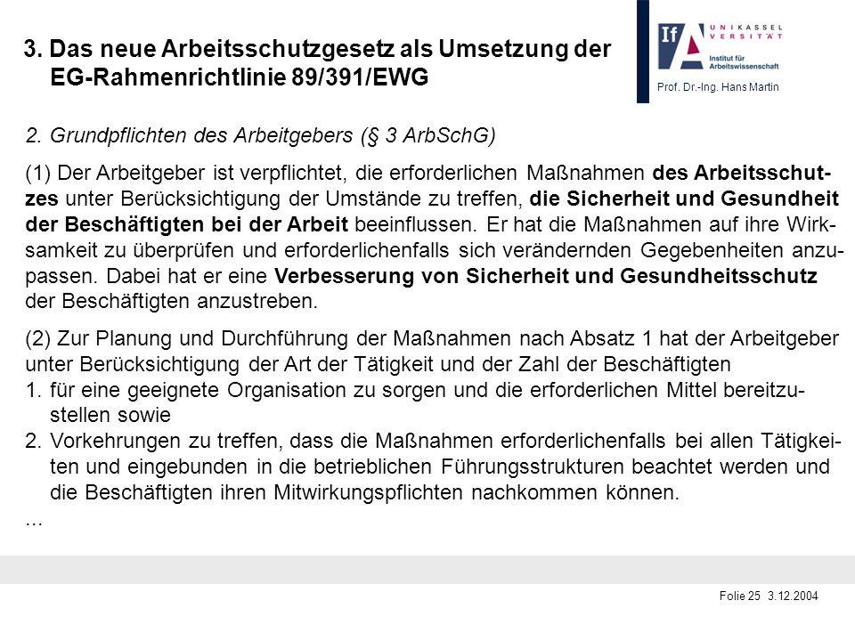 Prof. Dr.-Ing. Hans Martin Folie 25 3.12.2004 3. Das neue Arbeitsschutzgesetz als Umsetzung der EG-Rahmenrichtlinie 89/391/EWG 2. Grundpflichten des A