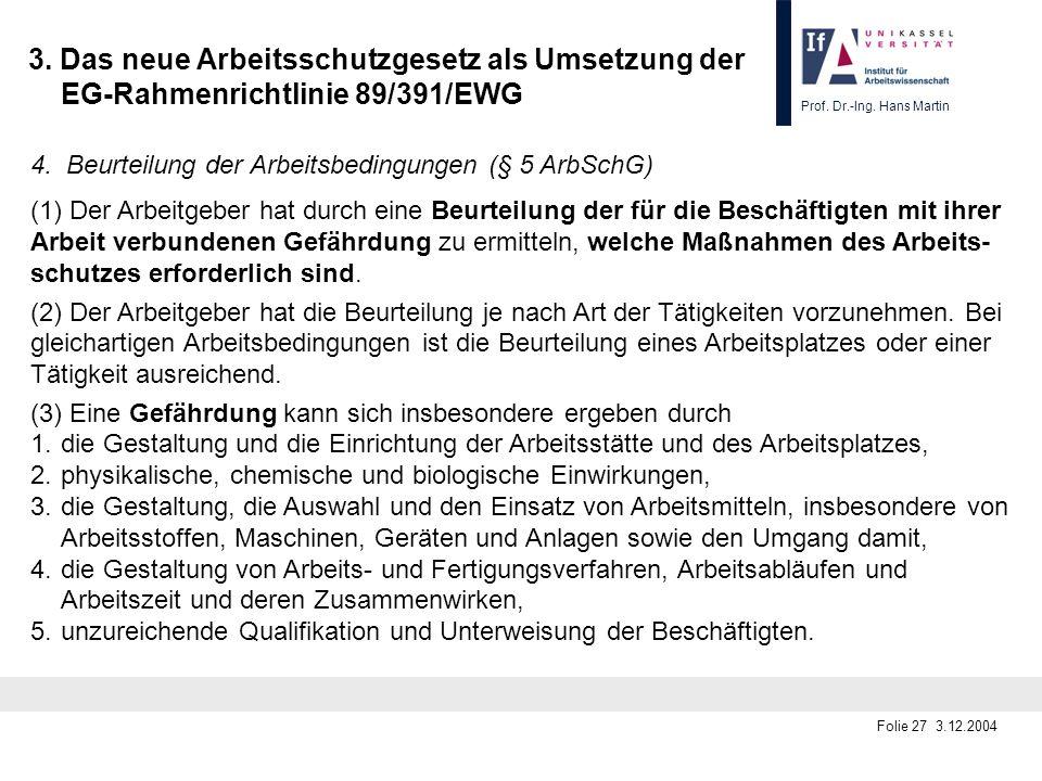 Prof. Dr.-Ing. Hans Martin Folie 27 3.12.2004 3. Das neue Arbeitsschutzgesetz als Umsetzung der EG-Rahmenrichtlinie 89/391/EWG 4. Beurteilung der Arbe