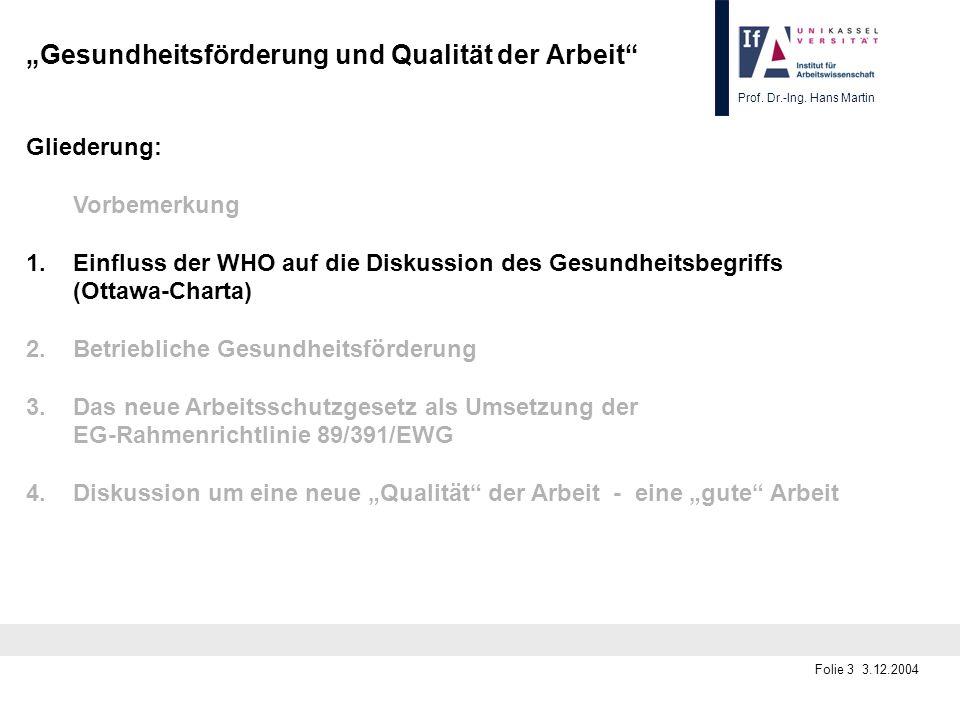 Prof. Dr.-Ing. Hans Martin Folie 3 3.12.2004 Gesundheitsförderung und Qualität der Arbeit Gliederung: Vorbemerkung 1.Einfluss der WHO auf die Diskussi