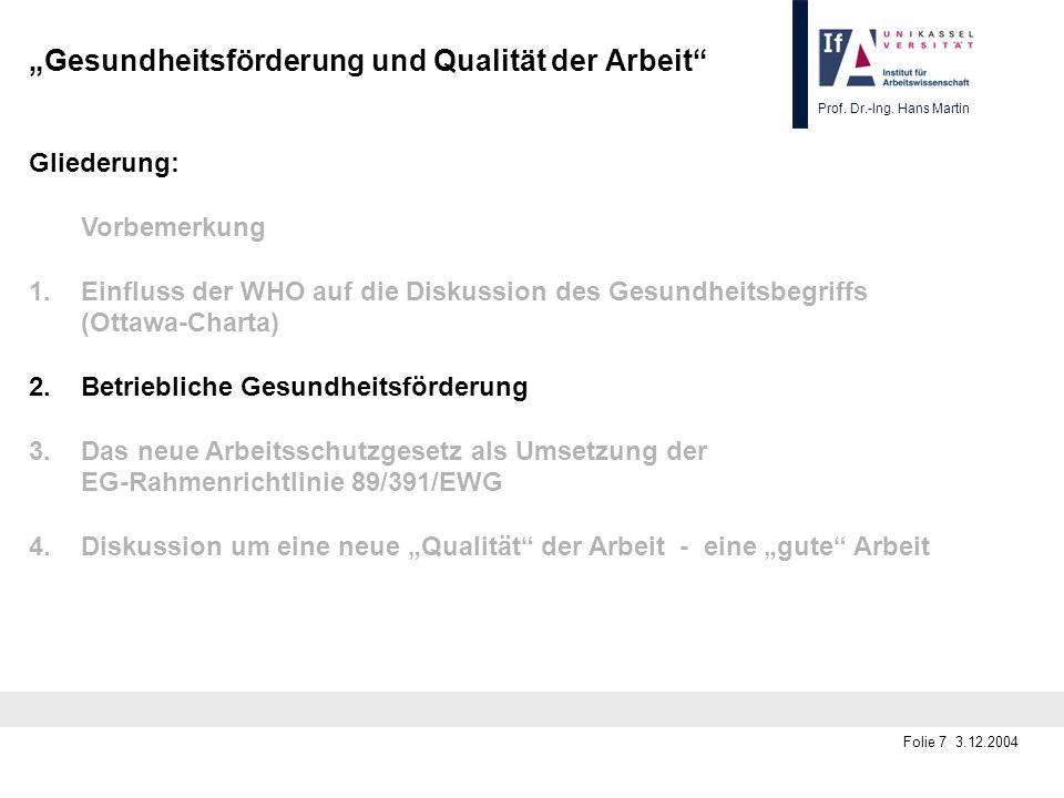 Prof. Dr.-Ing. Hans Martin Folie 7 3.12.2004 Gesundheitsförderung und Qualität der Arbeit Gliederung: Vorbemerkung 1.Einfluss der WHO auf die Diskussi