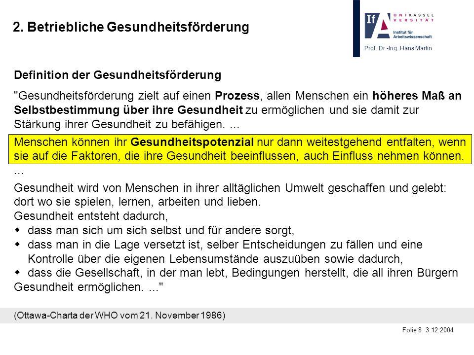 Prof. Dr.-Ing. Hans Martin Folie 8 3.12.2004 2. Betriebliche Gesundheitsförderung (Ottawa-Charta der WHO vom 21. November 1986) Definition der Gesundh