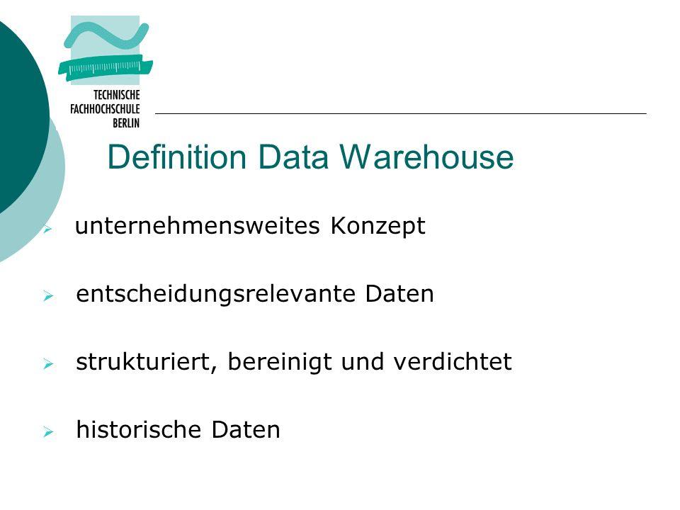 Definition Data Warehouse unternehmensweites Konzept entscheidungsrelevante Daten strukturiert, bereinigt und verdichtet historische Daten