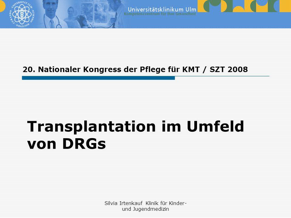 Silvia Irtenkauf Klinik für Kinder- und Jugendmedizin Transplantation im Umfeld von DRGs 20. Nationaler Kongress der Pflege für KMT / SZT 2008