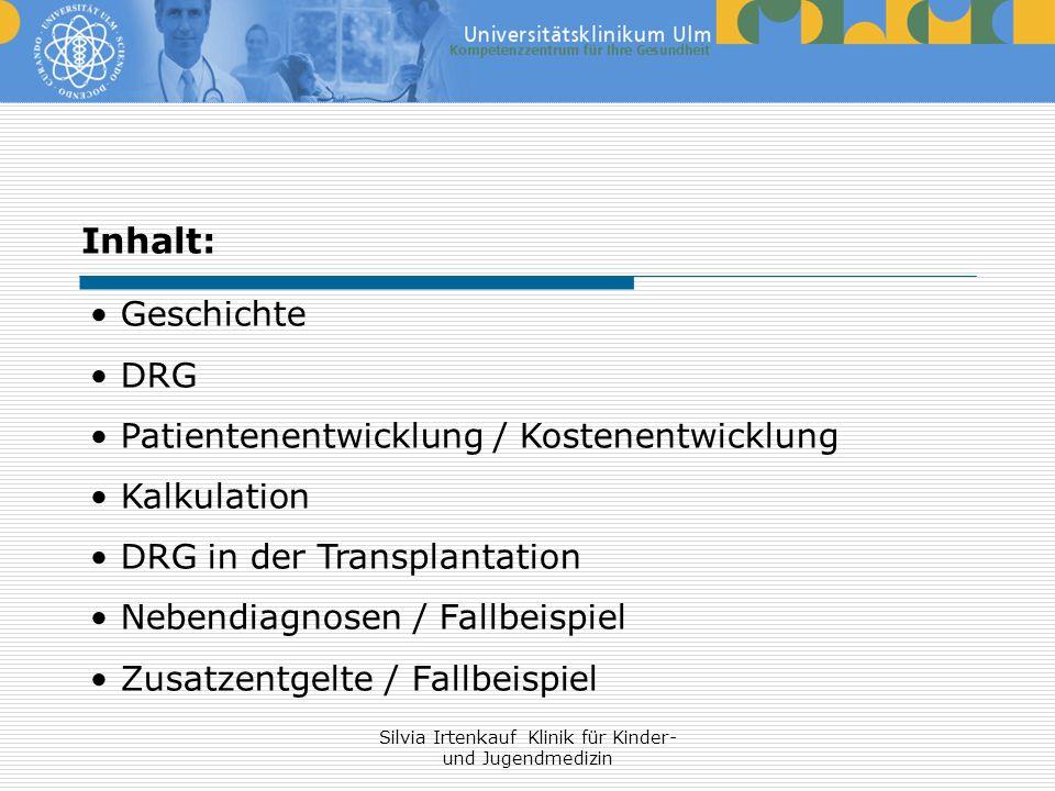 Silvia Irtenkauf Klinik für Kinder- und Jugendmedizin Inhalt: Geschichte DRG Patientenentwicklung / Kostenentwicklung Kalkulation DRG in der Transplan