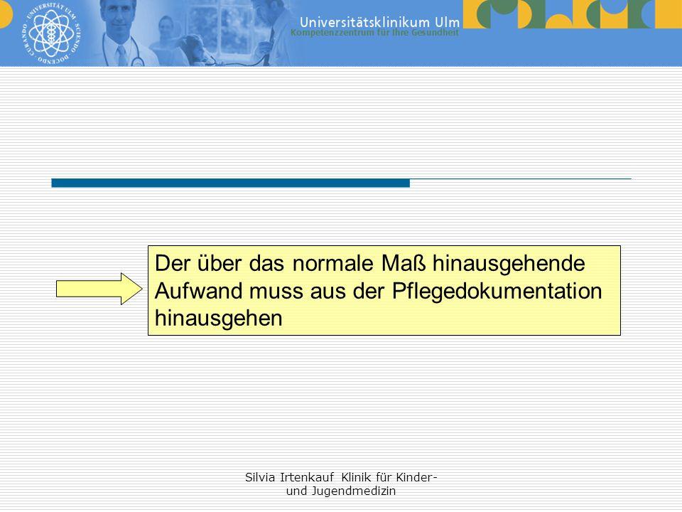 Silvia Irtenkauf Klinik für Kinder- und Jugendmedizin Der über das normale Maß hinausgehende Aufwand muss aus der Pflegedokumentation hinausgehen