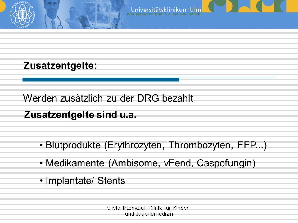 Silvia Irtenkauf Klinik für Kinder- und Jugendmedizin Zusatzentgelte: Werden zusätzlich zu der DRG bezahlt Zusatzentgelte sind u.a. Blutprodukte (Eryt