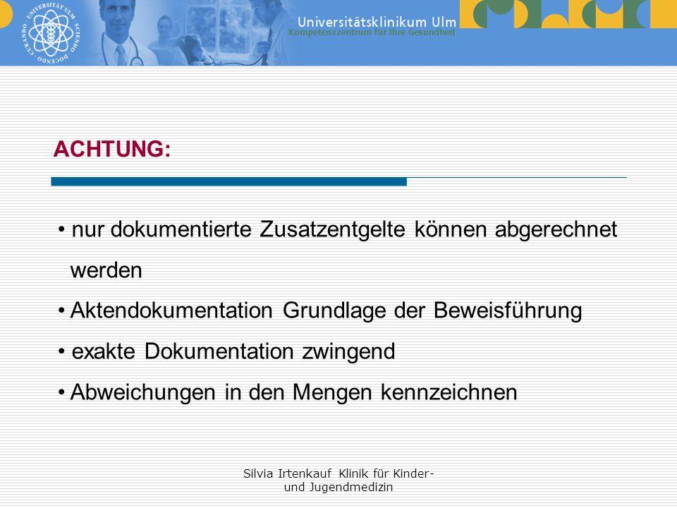 Silvia Irtenkauf Klinik für Kinder- und Jugendmedizin ACHTUNG: nur dokumentierte Zusatzentgelte können abgerechnet werden Aktendokumentation Grundlage