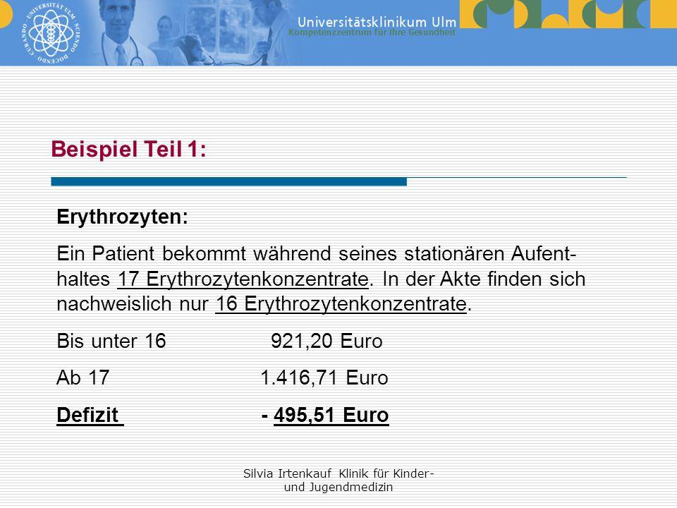 Silvia Irtenkauf Klinik für Kinder- und Jugendmedizin Beispiel Teil 1: Erythrozyten: Ein Patient bekommt während seines stationären Aufent- haltes 17
