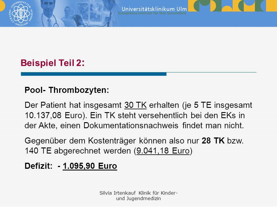 Silvia Irtenkauf Klinik für Kinder- und Jugendmedizin Beispiel Teil 2 : Pool- Thrombozyten: Der Patient hat insgesamt 30 TK erhalten (je 5 TE insgesam