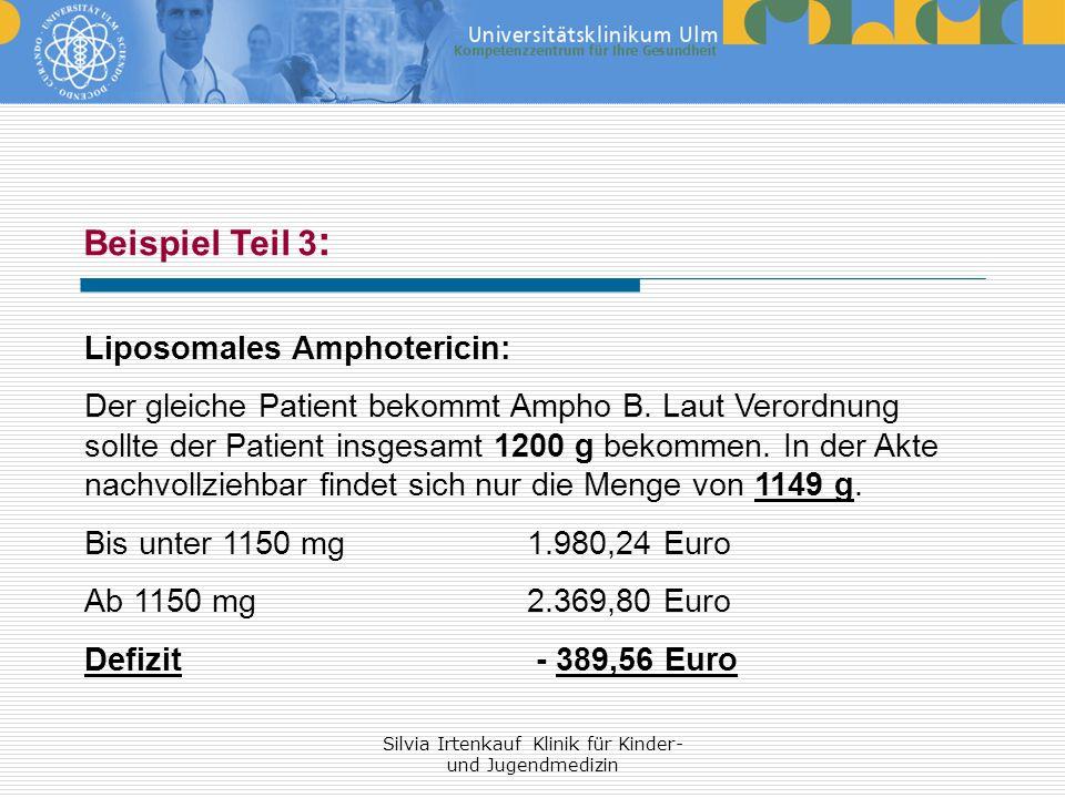 Silvia Irtenkauf Klinik für Kinder- und Jugendmedizin Beispiel Teil 3 : Liposomales Amphotericin: Der gleiche Patient bekommt Ampho B. Laut Verordnung