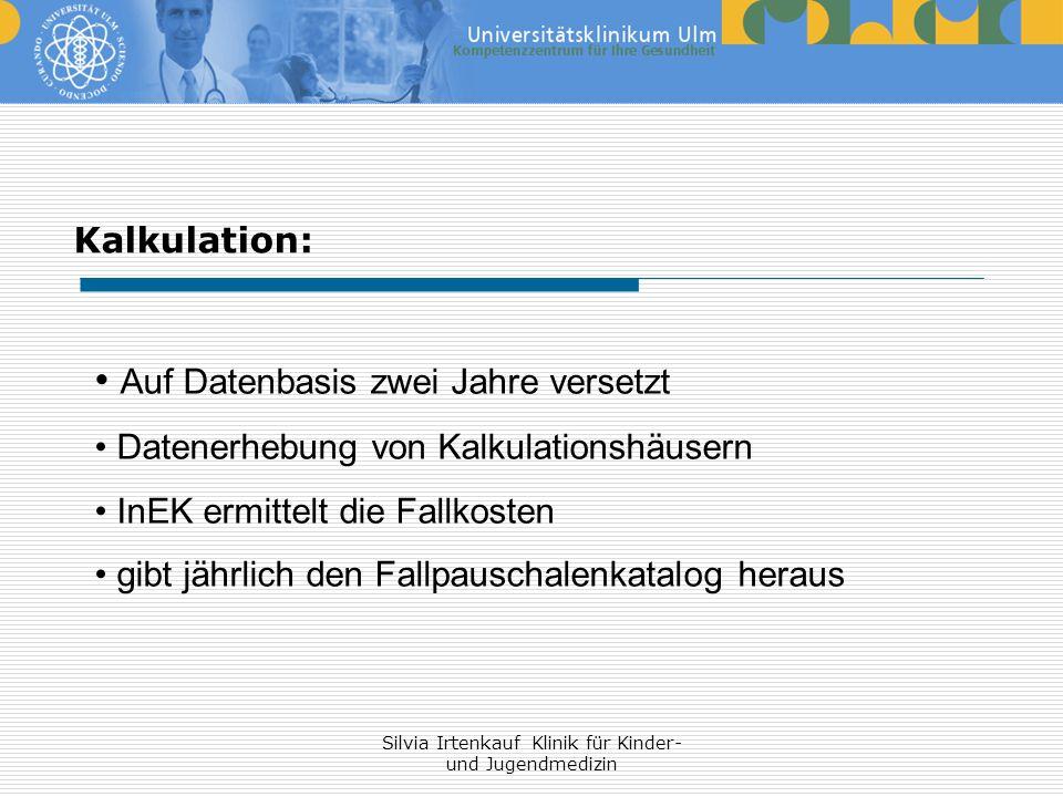 Silvia Irtenkauf Klinik für Kinder- und Jugendmedizin Kalkulation: Auf Datenbasis zwei Jahre versetzt Datenerhebung von Kalkulationshäusern InEK ermit