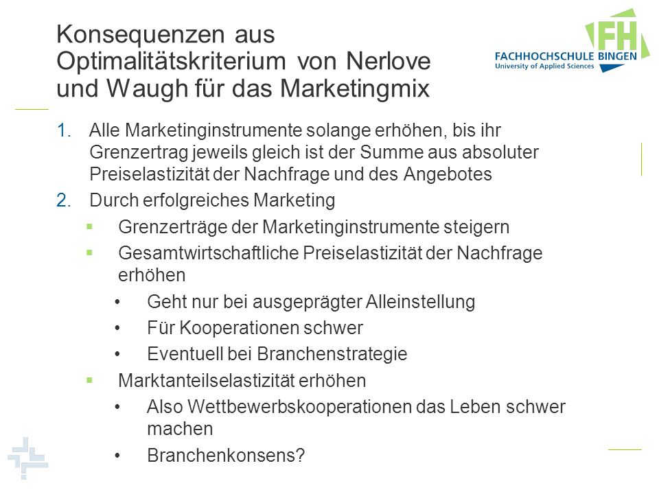 Konsequenzen aus Optimalitätskriterium von Nerlove und Waugh für das Marketingmix 1.Alle Marketinginstrumente solange erhöhen, bis ihr Grenzertrag jew