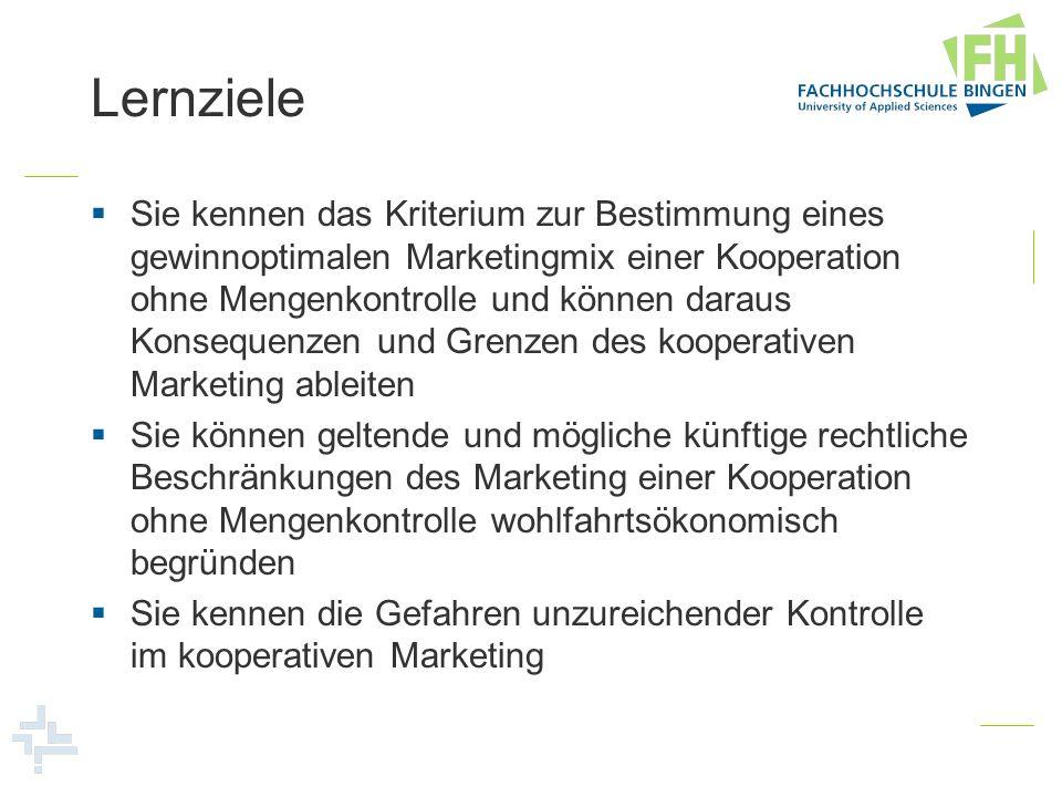 Lernziele Sie kennen das Kriterium zur Bestimmung eines gewinnoptimalen Marketingmix einer Kooperation ohne Mengenkontrolle und können daraus Konseque