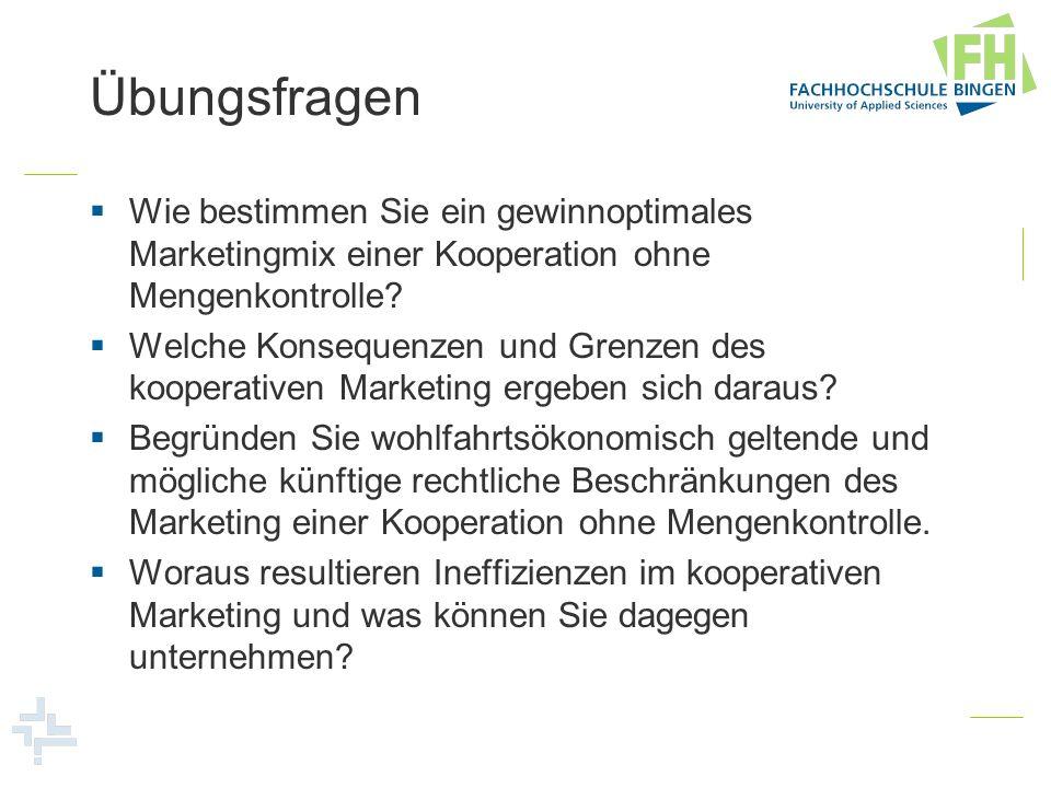 Übungsfragen Wie bestimmen Sie ein gewinnoptimales Marketingmix einer Kooperation ohne Mengenkontrolle? Welche Konsequenzen und Grenzen des kooperativ