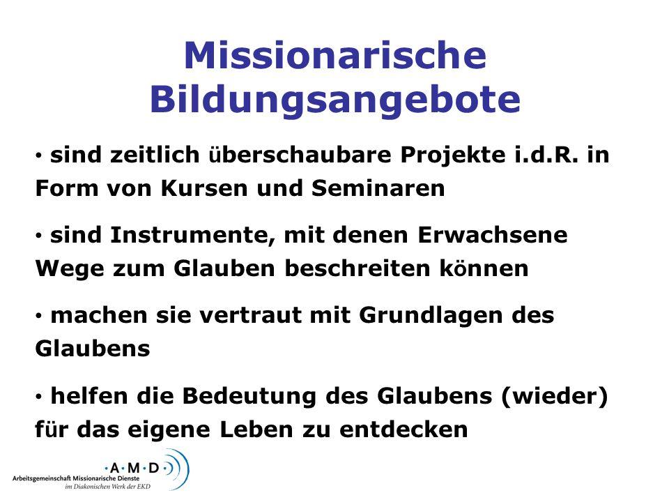 Missionarische Bildungsangebote sind zeitlich ü berschaubare Projekte i.d.R. in Form von Kursen und Seminaren sind Instrumente, mit denen Erwachsene W