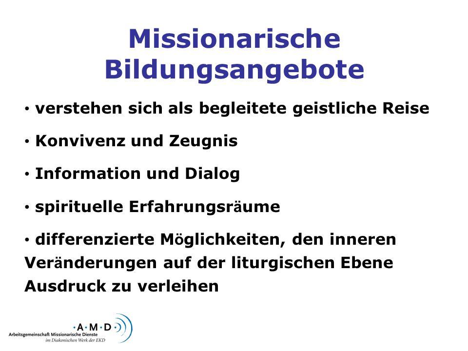 Missionarische Bildungsangebote verstehen sich als begleitete geistliche Reise Konvivenz und Zeugnis Information und Dialog spirituelle Erfahrungsr ä